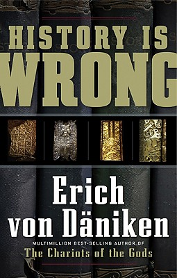 History Is Wrong, Erich Von Daniken