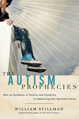 Image for The Autism Prophecies: How an Evolution of Healers and Intuitives is Influencing Our Spiritual Future