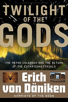 Image for Twilight of the Gods: The Mayan Calendar and the Return of the Extraterrestrials