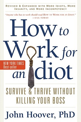 Image for How to Work for an Idiot, Revised and Expanded with More Idiots, More Insanity, and More Incompetency: Survive and Thrive Without Killing Your Boss