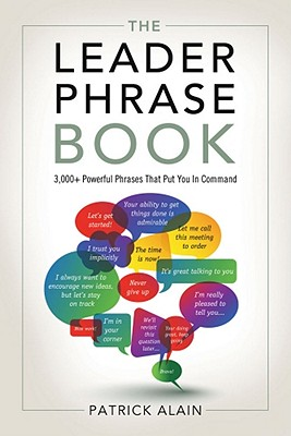 Image for The Leader Phrase Book 3,000+ Powerful Phrases That Put You in Command
