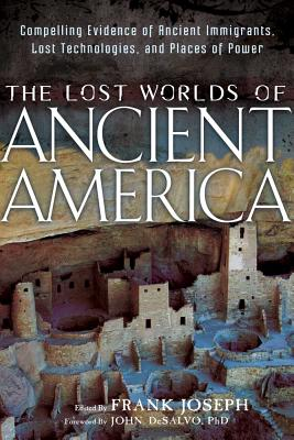 Image for The Lost Worlds of Ancient America: Compelling Evidence of Ancient Immigrants, Lost Technologies, and Places of Power