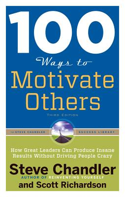 Image for 100 Ways to Motivate Others, Third Edition: How Great Leaders Can Produce Insane Results Without Driving People Crazy