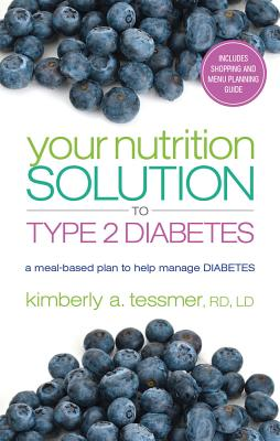 Your Nutrition Solution to Type 2 Diabetes: A Meal-Based Plan to Help Manage Diabetes, Tessmer, Kimberly