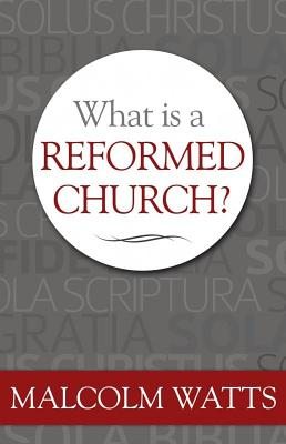 What Is A Reformed Church?, Malcolm Watts