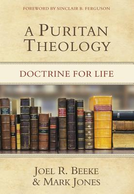 Image for A Puritan Theology: Doctrine for Life