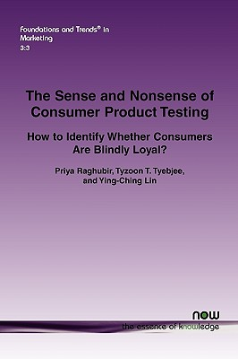 The Sense and Nonsense of Consumer Product Testing (Foundations and Trends(r) in Marketing), Priya Raghubir  (Author), Tyzoon T. Tyebjee  (Author), Ying-Ching Lin (Author)
