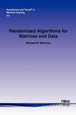 Randomized Algorithms for Matrices and Data (Foundations and Trends(r) in Machine Learning), Mahoney, Michael W.