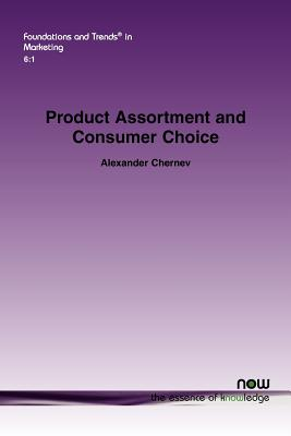 Product Assortment and Consumer Choice: An Interdisciplinary Review (Foundations and Trends(r) in Marketing), Chernev, Alexander