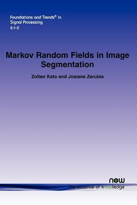 Markov Random Fields in Image Segmentation (Foundations and Trends(r) in Signal Processing), Kato, Zoltan; Zerubia, Josiane