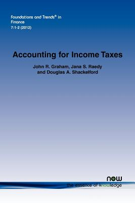 Accounting for Income Taxes (Foundations and Trends(r) in Finance), Graham, John R.; Raedy, Jana S.; Shackelford, Douglas A.