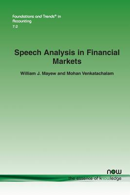 Speech Analysis in Financial Markets (Foundations and Trends in Accounting), Mayew, William J.; Venkatachalam, Mohan