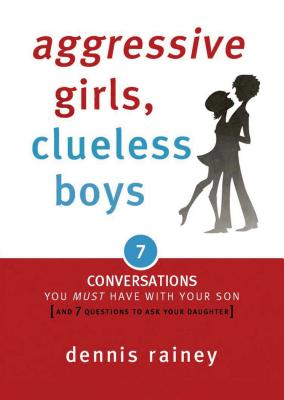 Image for Aggressive Girls, Clueless Boys: 7 Conversations You Must Have with Your Son [7 Questions You Should Ask Your Daughter]