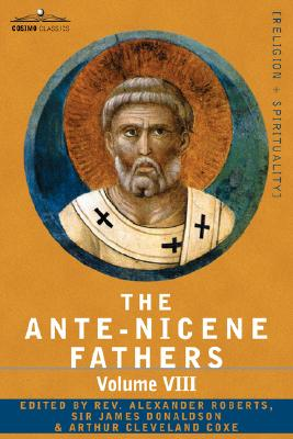 8: The Ante-Nicene Fathers: The Writings of the Fathers Down to A.D. 325, Volume VIII Fathers of the Third and Fourth Century - The Twelve Patriar