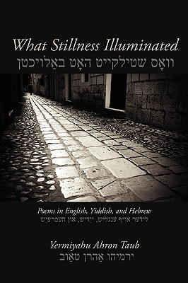What Stillness Illuminated: Poems in English, Yiddish, and Hebrew (Free Verse Editions), Taub, Yermiyahu Ahron