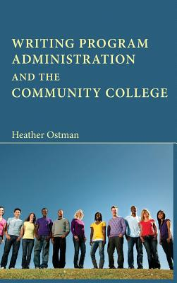 Writing Program Administration and the Community College, Ostman, Heather