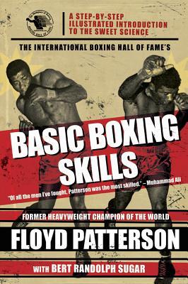 The International Boxing Hall of Fame's Basic Boxing Skills, Patterson, Floyd; Sugar, Bert Randolph