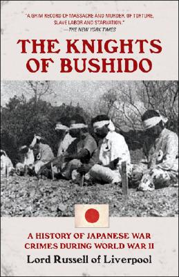 The Knights of Bushido: A History of Japanese War Crimes During World War II, Lord Russell of Liverpool