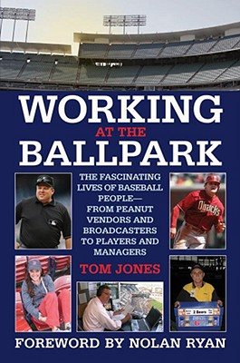 Working at the Ballpark: The Fascinating Lives of Baseball People from Peanut Vendors and Broadcasters to Players and Managers, Tom Jones