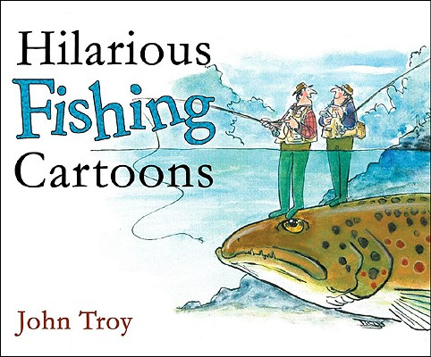 Hilarious Fishing Cartoons, John Troy (Author), Doris Troy (Illustrator), Nick Lyons (Foreword)