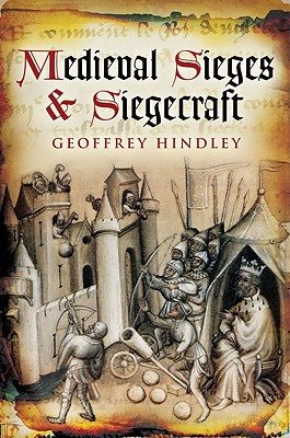 Medieval Sieges & Siegecraft, Hindley, Geoffrey