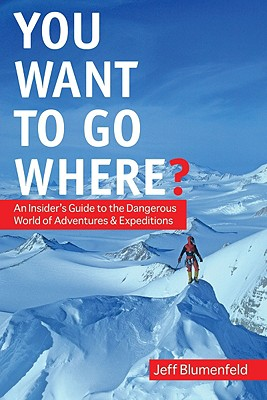 Image for You Want To Go Where?: How to Get Someone to Pay for the Trip of Your Dreams