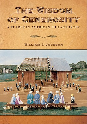 The Wisdom of Generosity: A Reader in American Philanthropy, Jackson, William L.