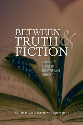 Between Truth and Fiction: A Narrative Reader in Literature and Theology, David Jasper, Allen Smith