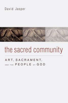 The Sacred Community: Art, Sacrament, and the People of God, David Jasper