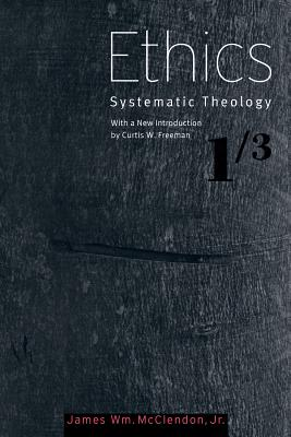 Ethics: Systematic Theology, Volume 1 (Systematic Theology (Baylor)), McClendon Jr., James W.