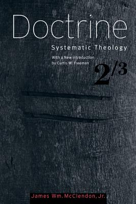 Doctrine: Systematic Theology, Volume 2 (Systematic Theology (Baylor)), McClendon Jr., James W.