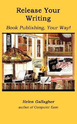 Release Your Writing:: Book Publishing, Your Way, Gallagher, Mrs. Helen