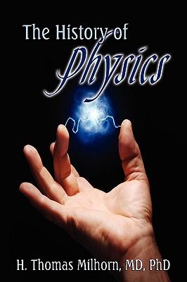 The History of Physics, Milhorn, H. Thomas; Milhorn, Howard T.
