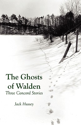 The Ghosts of Walden: Three Concord Stories, Hussey, Jack