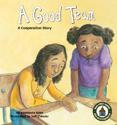A Good Team: A Cooperation Story (Main Street School ~ Kids with Character Set 2), Anastasia Suen