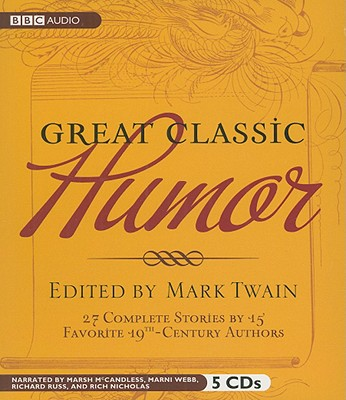Great Classic Humor: 27 Complete Stories by 15 Favorite 19th Century Authors, Twain, Mark (ed)
