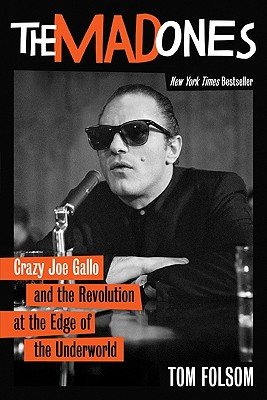 The Mad Ones: Crazy Joe Gallo and the Revolution at the Edge of the Underworld, Folsom, Tom