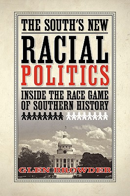 The South's New Racial Politics: Inside the Race Game of Southern History, Browder, Dr. Glen