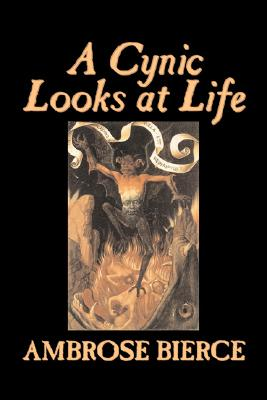Image for A Cynic Looks at Life by Ambrose Bierce, Fiction, Fantasy, Horror, Classics