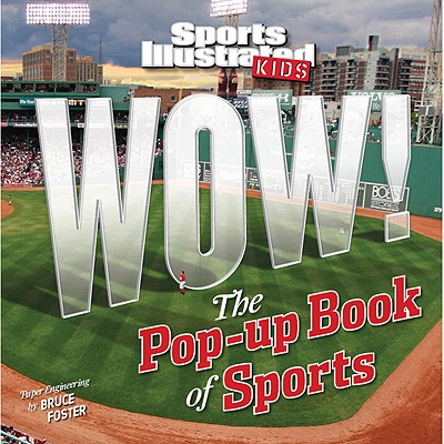 Sports Illustrated Kids WOW! The Pop-Up Book of Sports, Editors of Sports Illustrated Kids