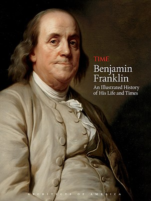Image for TIME Benjamin Franklin: An Illustrated History of His Life and Times (Architects of America)