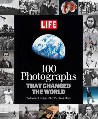 Image for LIFE 100 Photographs that Changed the World: An Updated Edition of LIFE's Classic Book (Life (Life Books))