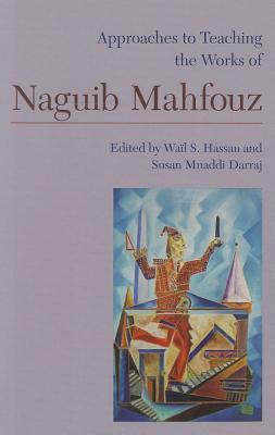Approaches to Teaching the Works of Naguib Mahfouz (Approaches to Teaching World Literature), Hassan Wail S. ; Darraj, Susan Muaddi