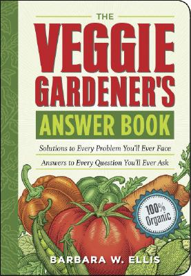 Image for The Veggie Gardener's Answer Book: Solutions to Every Problem You'll Ever Face; Answers to Every Question You'll Ever Ask (Answer Book (Storey))