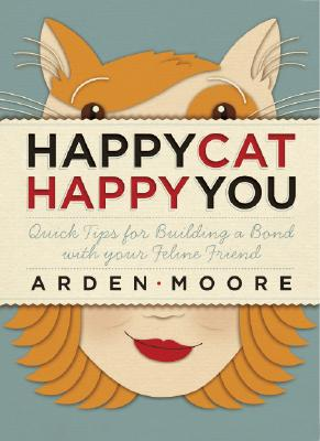 Image for Happy Cat, Happy You: Quick Tips for Building a Bond with Your Feline Friend