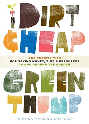 Image for DIRT CHEAP GREEN THUMB, THE 400 THRIFTY TIPS FOR SAVING MONEY TIME & RESOURCES AS YOU GARDEN