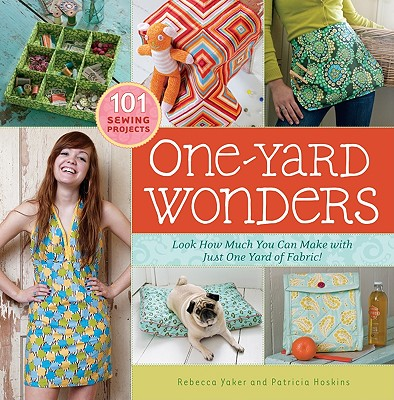 Image for One-Yard Wonders: 101 Sewing Projects; Look How Much You Can Make with Just One Yard of Fabric!