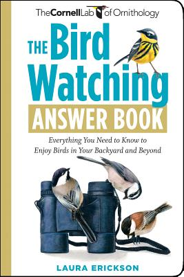 The Bird Watching Answer Book: Everything You Need to Know to Enjoy Birds in Your Backyard and Beyond (Cornell Lab of Ornithology), Erickson, Laura