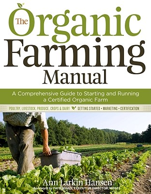 The Organic Farming Manual: A Comprehensive Guide to Starting and Running a Certified Organic Farm, Hansen, Ann Larkin