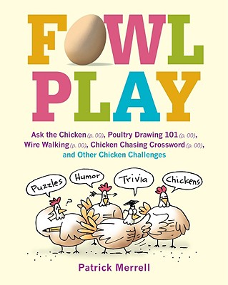 Image for Fowl Play: Ask the Chicken (page 7) Road Crossing (page 71) Feather Plucking (page 78) Hunt and Peck (page 94) and Other Chicken Challenges